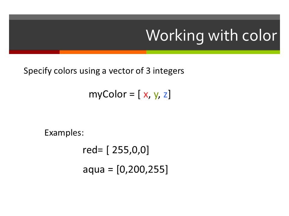 Working with color myColor = [ x, y, z] red= [ 255,0,0]